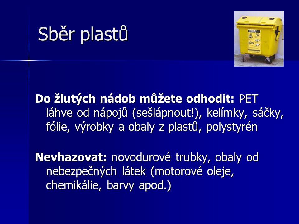 Sběr plastů Do žlutých nádob můžete odhodit: PET láhve od nápojů (sešlápnout!), kelímky, sáčky, fólie, výrobky a obaly z plastů, polystyrén Nevhazovat
