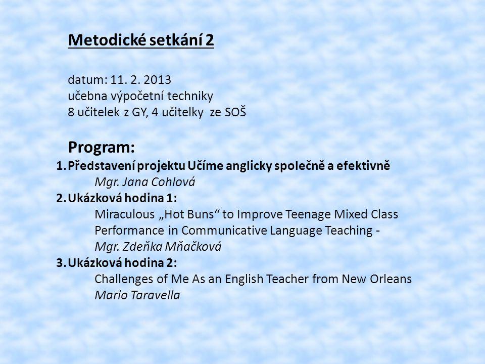 Metodické setkání 2 datum: 11. 2. 2013 učebna výpočetní techniky 8 učitelek z GY, 4 učitelky ze SOŠ Program: 1.Představení projektu Učíme anglicky spo