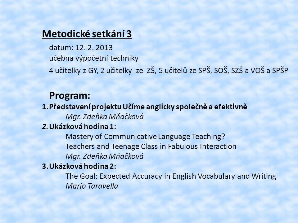 Metodické setkání 3 datum: 12. 2. 2013 učebna výpočetní techniky 4 učitelky z GY, 2 učitelky ze ZŠ, 5 učitelů ze SPŠ, SOŠ, SZŠ a VOŠ a SPŠP Program: 1