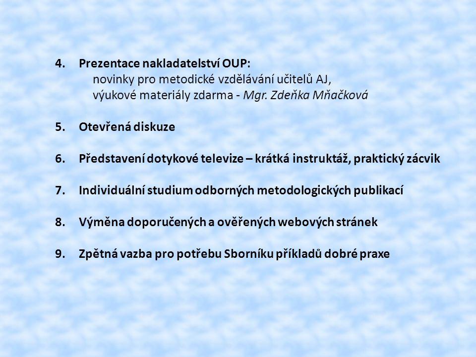 4.Prezentace nakladatelství OUP: novinky pro metodické vzdělávání učitelů AJ, výukové materiály zdarma - Mgr. Zdeňka Mňačková 5.Otevřená diskuze 6.Pře
