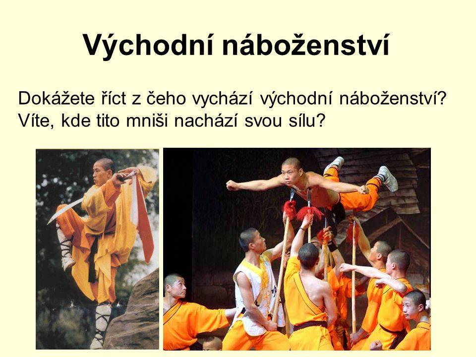 Východní náboženství Dokážete říct z čeho vychází východní náboženství? Víte, kde tito mniši nachází svou sílu?