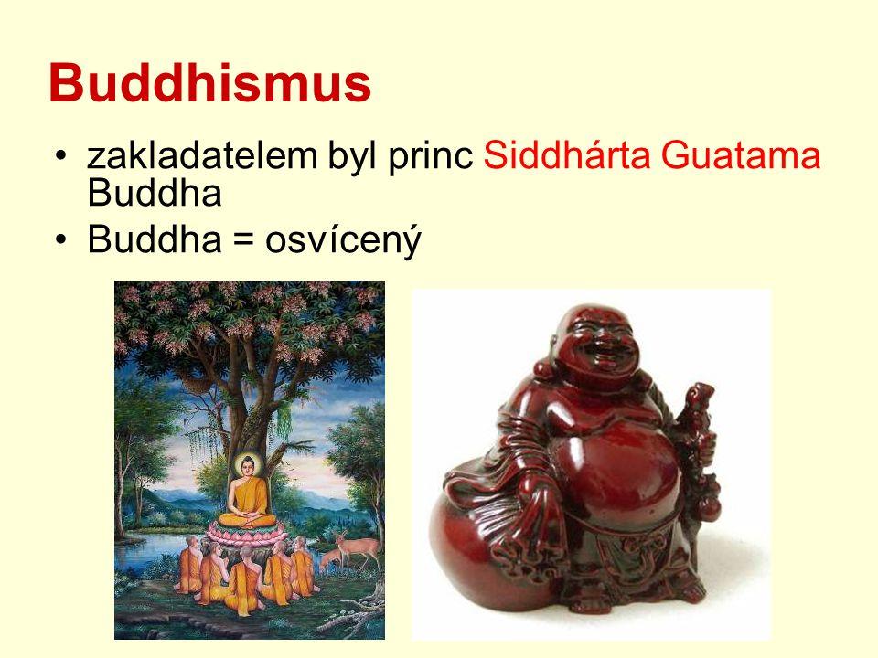 Buddhismus zakladatelem byl princ Siddhárta Guatama Buddha Buddha = osvícený