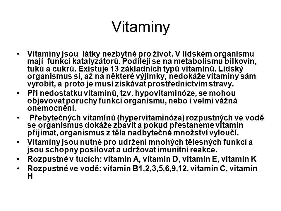 Vitaminy Vitamíny jsou látky nezbytné pro život. V lidském organismu mají funkci katalyzátorů. Podílejí se na metabolismu bílkovin, tuků a cukrů. Exis