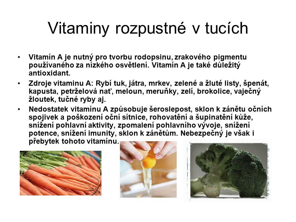 Vitaminy rozpustné v tucích Vitamín A je nutný pro tvorbu rodopsinu, zrakového pigmentu používaného za nízkého osvětlení. Vitamín A je také důležitý a