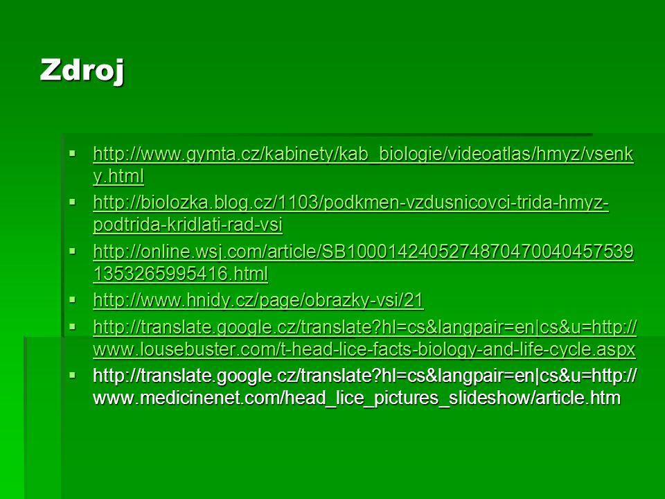 Zdroj  http://www.gymta.cz/kabinety/kab_biologie/videoatlas/hmyz/vsenk y.html http://www.gymta.cz/kabinety/kab_biologie/videoatlas/hmyz/vsenk y.html