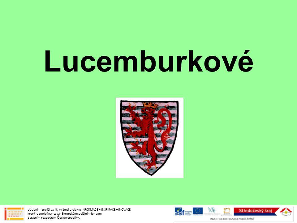 Lucemburkové Učební materiál vznikl v rámci projektu INFORMACE – INSPIRACE – INOVACE, který je spolufinancován Evropským sociálním fondem a státním rozpočtem České republiky.