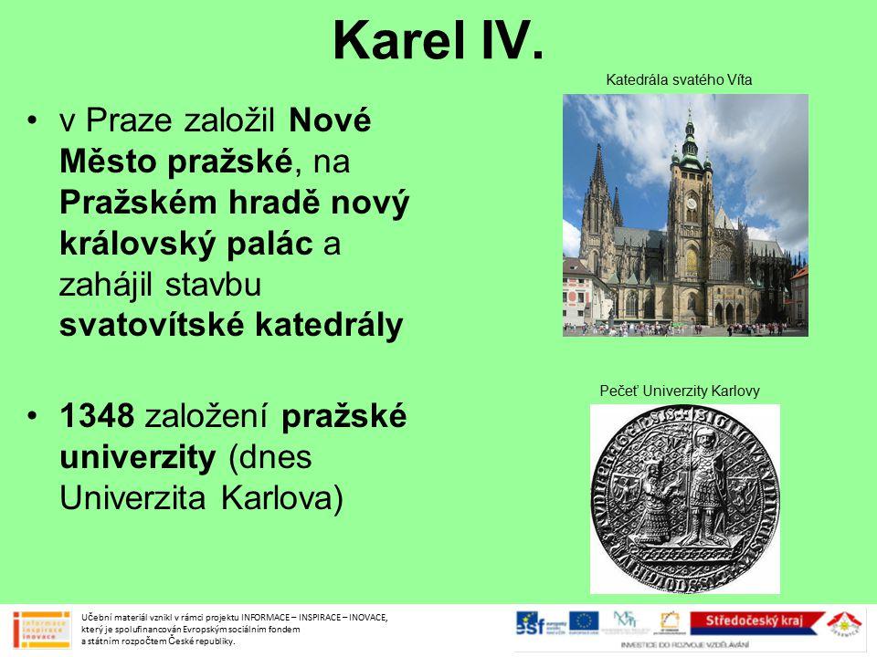 Karel IV. v Praze založil Nové Město pražské, na Pražském hradě nový královský palác a zahájil stavbu svatovítské katedrály 1348 založení pražské univ