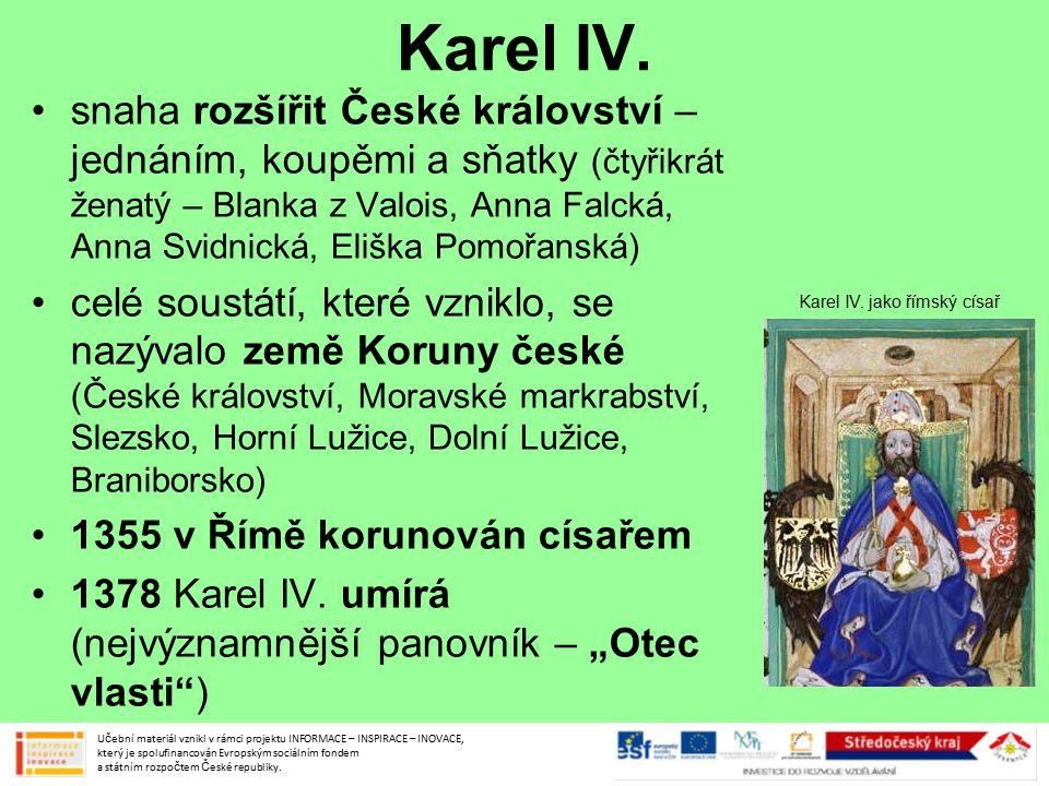 Karel IV. snaha rozšířit České království – jednáním, koupěmi a sňatky (čtyřikrát ženatý – Blanka z Valois, Anna Falcká, Anna Svidnická, Eliška Pomořa