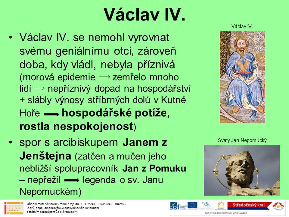 Václav IV. Václav IV. se nemohl vyrovnat svému geniálnímu otci, zároveň doba, kdy vládl, nebyla příznivá (morová epidemie zemřelo mnoho lidí nepřízniv