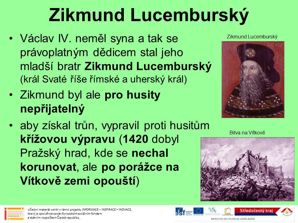 Zikmund Lucemburský Václav IV. neměl syna a tak se právoplatným dědicem stal jeho mladší bratr Zikmund Lucemburský (král Svaté říše římské a uherský k