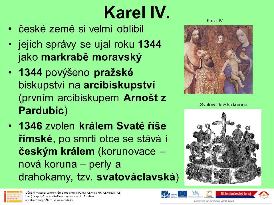 Karel IV. české země si velmi oblíbil jejich správy se ujal roku 1344 jako markrabě moravský 1344 povýšeno pražské biskupství na arcibiskupství (první