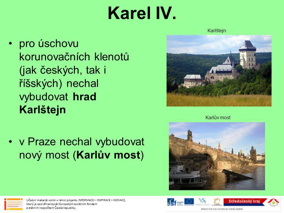 Karel IV. pro úschovu korunovačních klenotů (jak českých, tak i říšských) nechal vybudovat hrad Karlštejn v Praze nechal vybudovat nový most (Karlův m