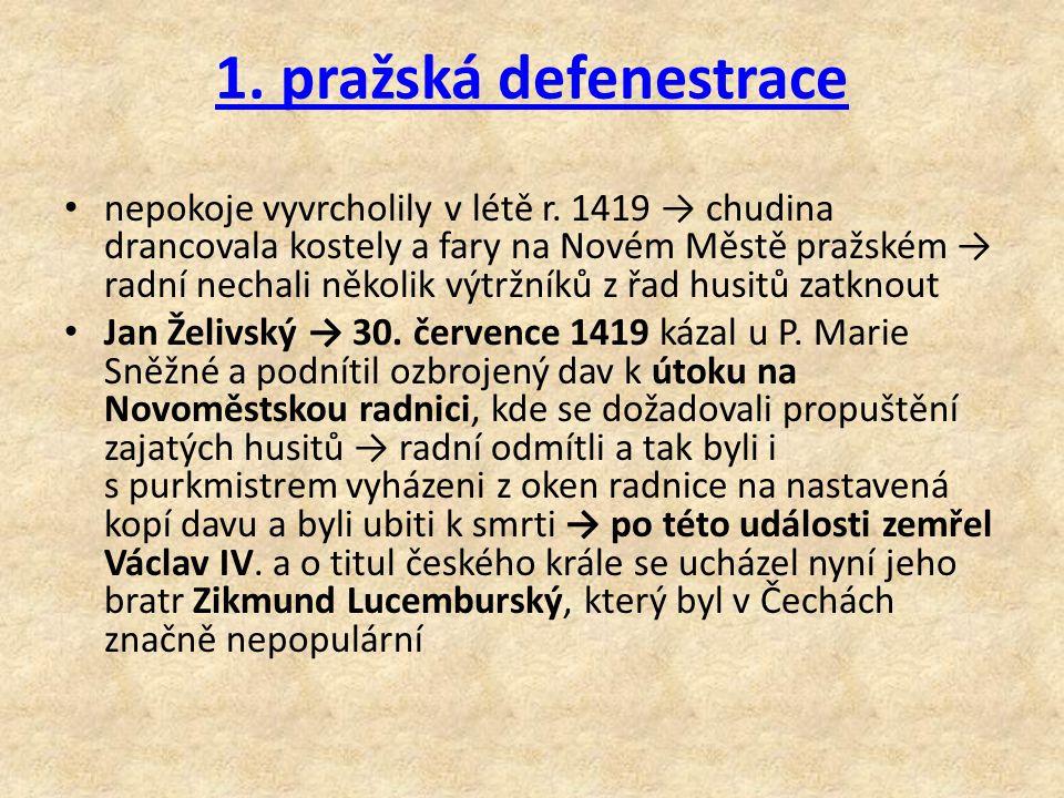 1. pražská defenestrace nepokoje vyvrcholily v létě r. 1419 → chudina drancovala kostely a fary na Novém Městě pražském → radní nechali několik výtržn
