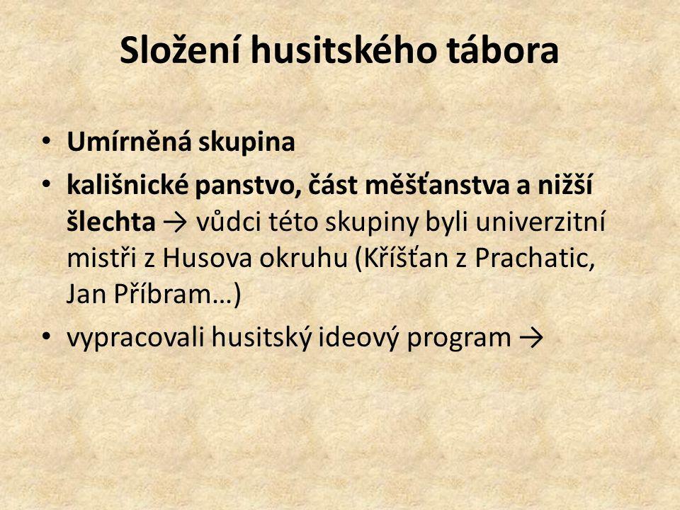 Složení husitského tábora Umírněná skupina kališnické panstvo, část měšťanstva a nižší šlechta → vůdci této skupiny byli univerzitní mistři z Husova o