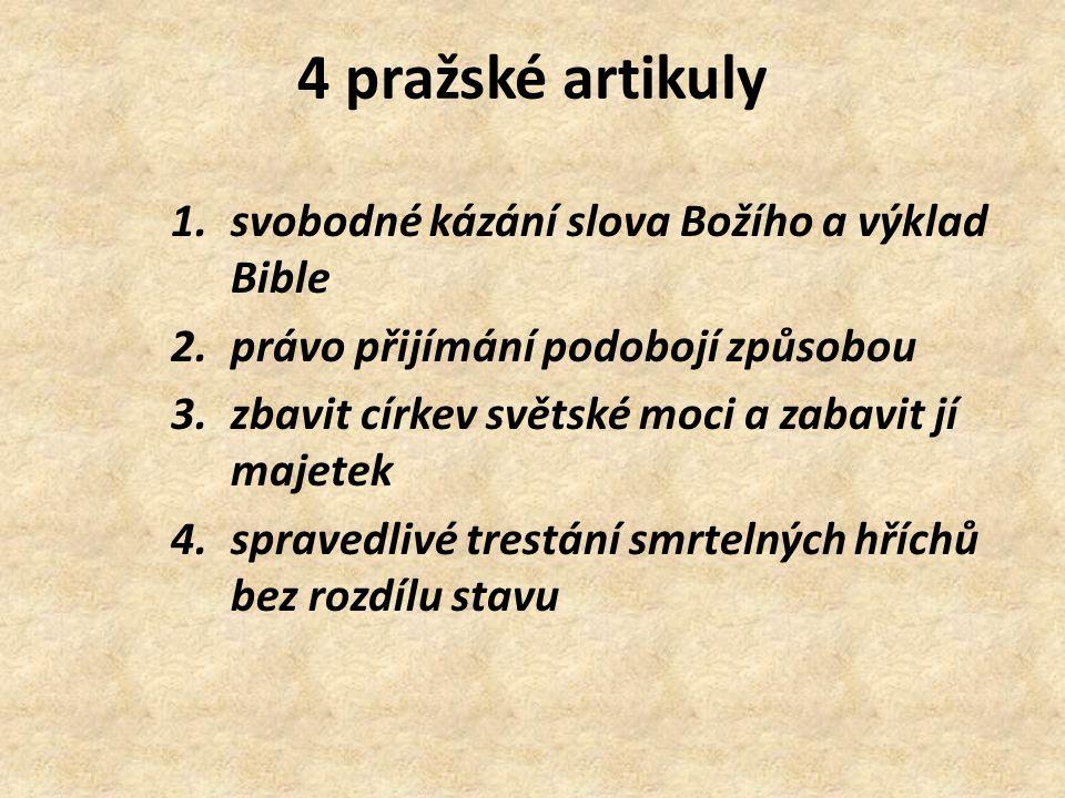 4 pražské artikuly 1.svobodné kázání slova Božího a výklad Bible 2.právo přijímání podobojí způsobou 3.zbavit církev světské moci a zabavit jí majetek