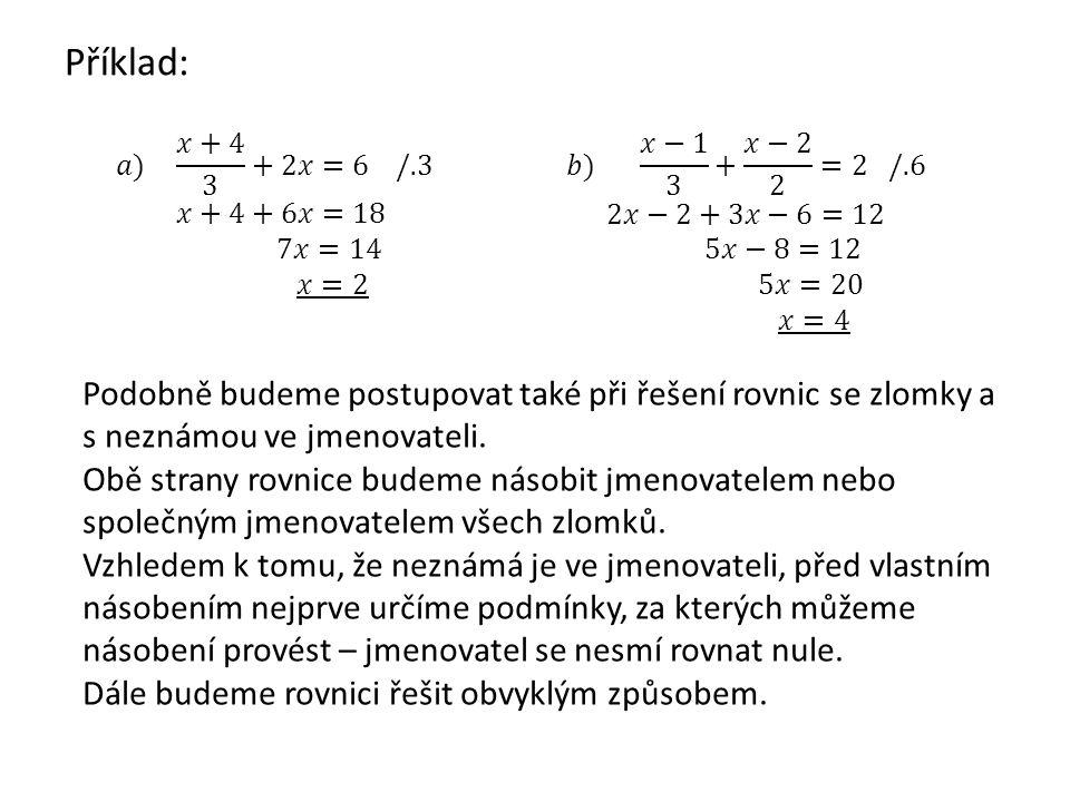 Příklad: Podobně budeme postupovat také při řešení rovnic se zlomky a s neznámou ve jmenovateli.