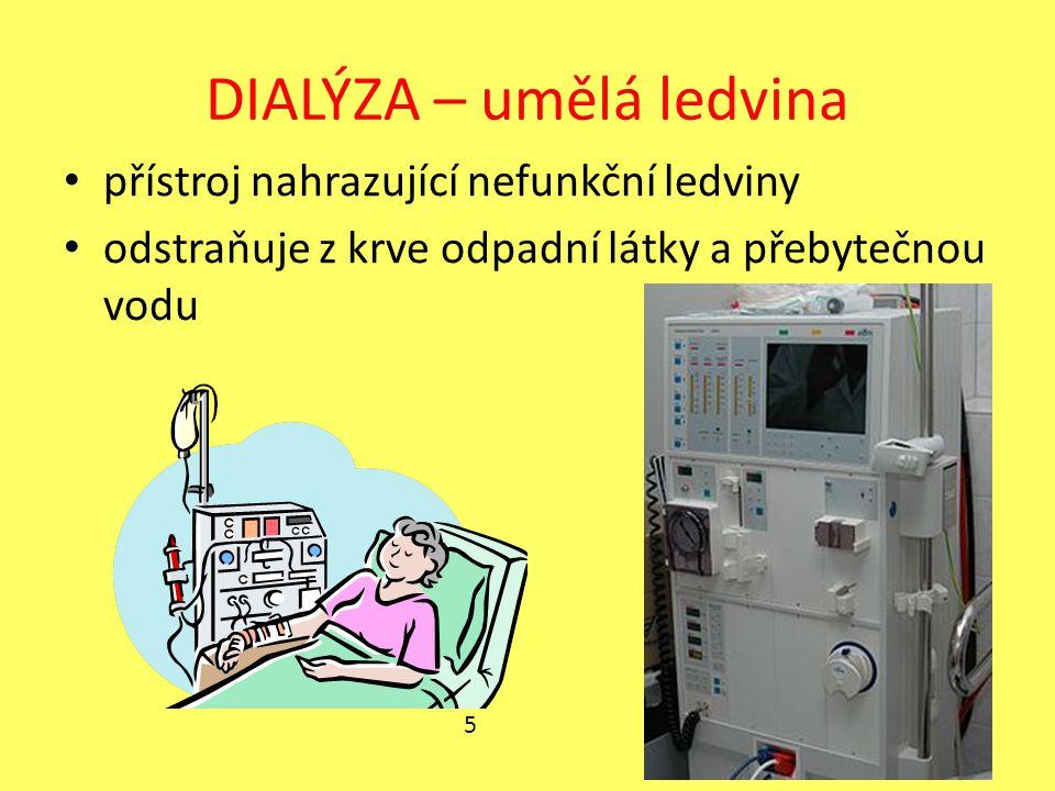 DIALÝZA – umělá ledvina přístroj nahrazující nefunkční ledviny odstraňuje z krve odpadní látky a přebytečnou vodu 5