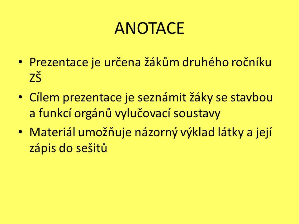 ANOTACE Prezentace je určena žákům druhého ročníku ZŠ Cílem prezentace je seznámit žáky se stavbou a funkcí orgánů vylučovací soustavy Materiál umožňuje názorný výklad látky a její zápis do sešitů
