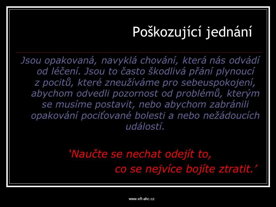 www.eft-ahc.cz Poškozující jednání Jsou opakovaná, navyklá chování, která nás odvádí od léčení.