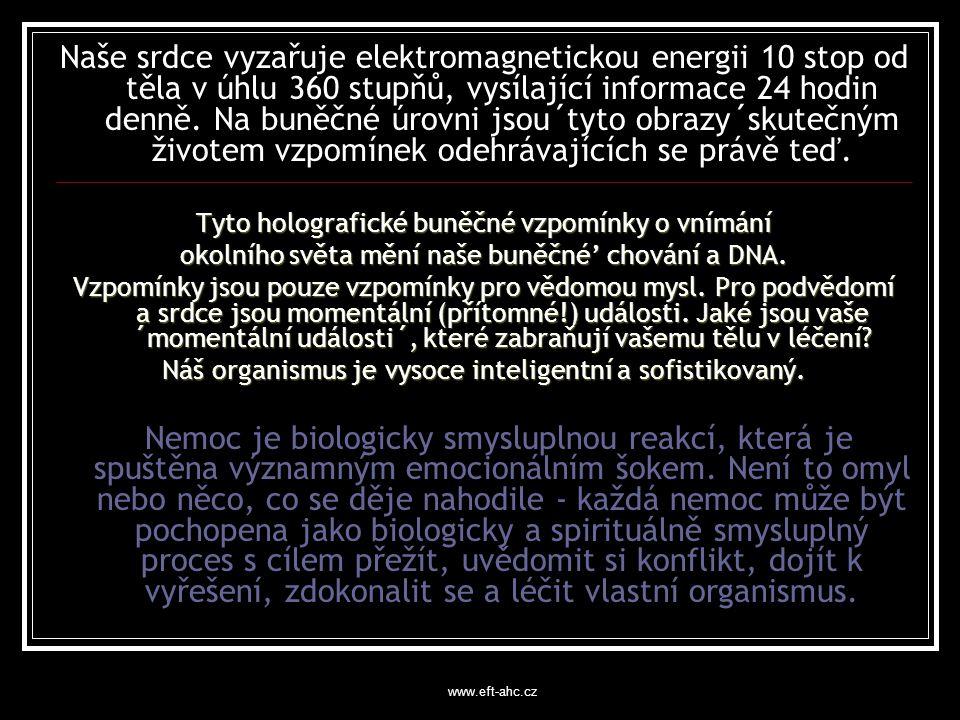 www.eft-ahc.cz Naše srdce vyzařuje elektromagnetickou energii 10 stop od těla v úhlu 360 stupňů, vysílající informace 24 hodin denně.