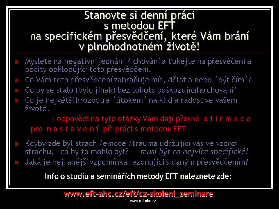 www.eft-ahc.cz Stanovte si denní práci s metodou EFT na specifickém přesvědčení, které Vám brání v plnohodnotném životě.