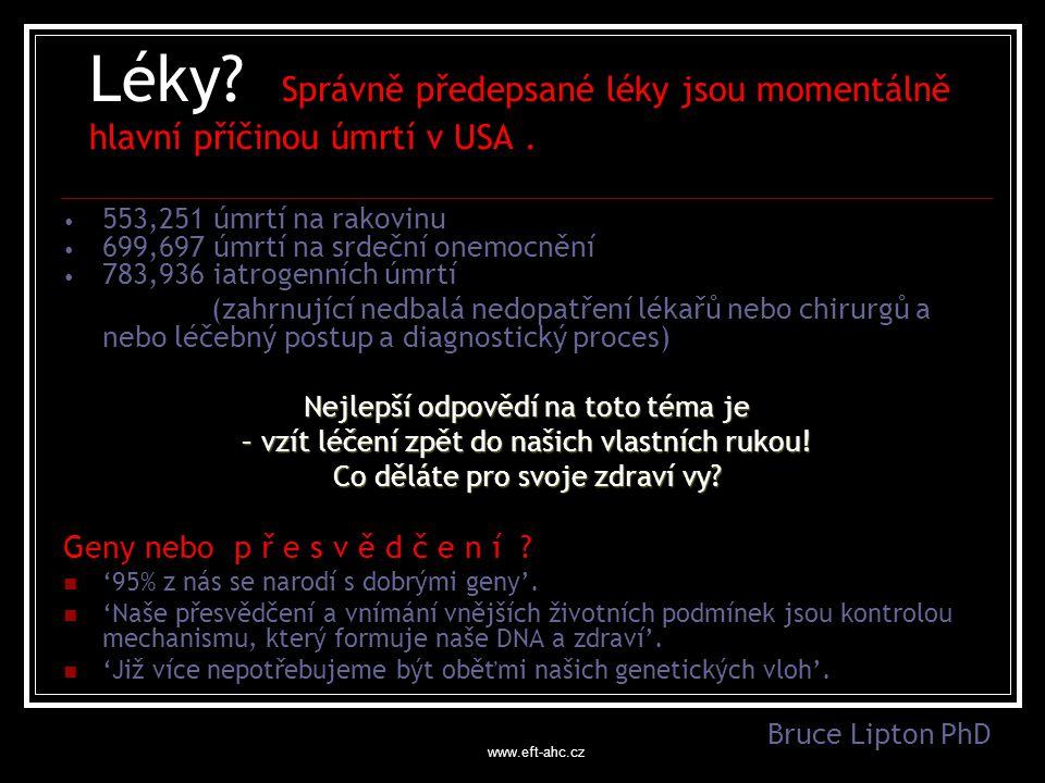 www.eft-ahc.cz Léky.Správně předepsané léky jsou momentálně hlavní příčinou úmrtí v USA.