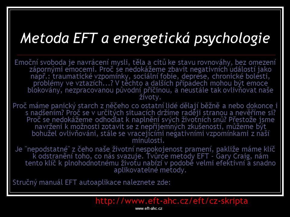 www.eft-ahc.cz Změna obrazů srdce s EFT Naše přesvědčení jsou k dispozici vědomě, nejsou hluboká ani skrytá, ale mohou se nám jevit jako neviditelná, protože je bereme jako fakta o realitě, spíše než jako přesvědčení o realitě Naše přesvědčení jsou k dispozici vědomě, nejsou hluboká ani skrytá, ale mohou se nám jevit jako neviditelná, protože je bereme jako fakta o realitě, spíše než jako přesvědčení o realitě specifickém Příklad: Ve specifickém jádru traumatické události, co jste udělali pro přežití v dané situaci.