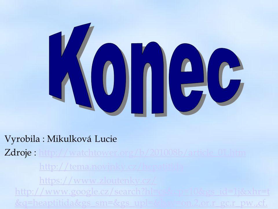 Vyrobila : Mikulková Lucie Zdroje : http://watchtower.org/b/201008b/article_01.htmhttp://watchtower.org/b/201008b/article_01.htm http://tema.novinky.c