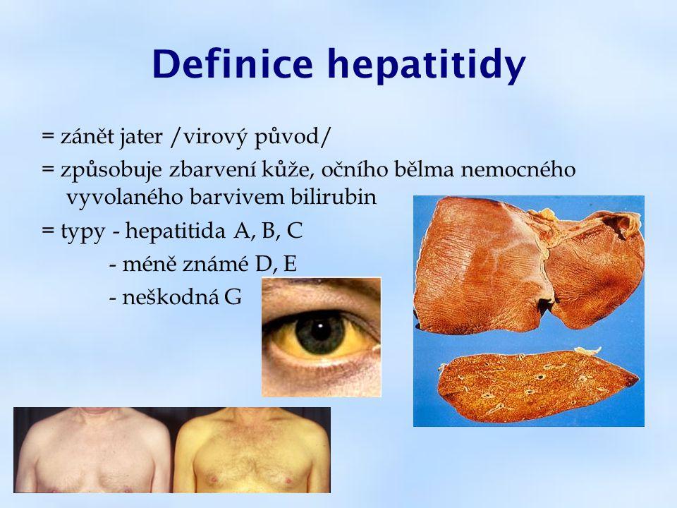Definice hepatitidy = zánět jater /virový původ/ = způsobuje zbarvení kůže, očního bělma nemocného vyvolaného barvivem bilirubin = typy - hepatitida A