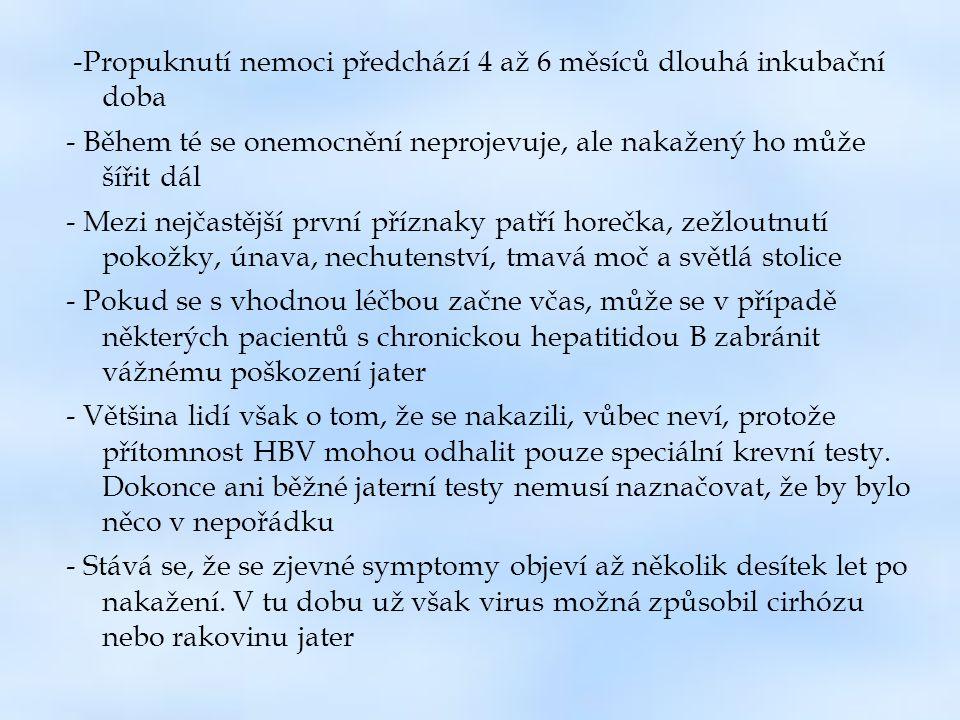 - V České republice je počet nových případů žloutenky typu B dlouhodobě stabilní, neklesá - Každoročně onemocní žloutenkou B přibližně 300 Čechů - Nejvíce případů bývá hlášeno ve skupině mladých ve věku 20 — 35 let - Podle dostupných údajů se v České republice pohybuje asi 50 000 nosičů žloutenky typu B a řada z nich o svém nosičství nemusí vůbec vědět - Po celém světě si každý rok vyžádá nejméně 600 000 obětí