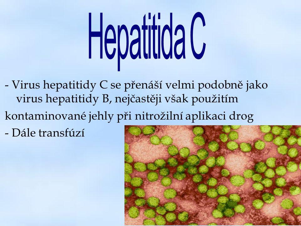 - Virus hepatitidy C se přenáší velmi podobně jako virus hepatitidy B, nejčastěji však použitím kontaminované jehly při nitrožilní aplikaci drog - Dál