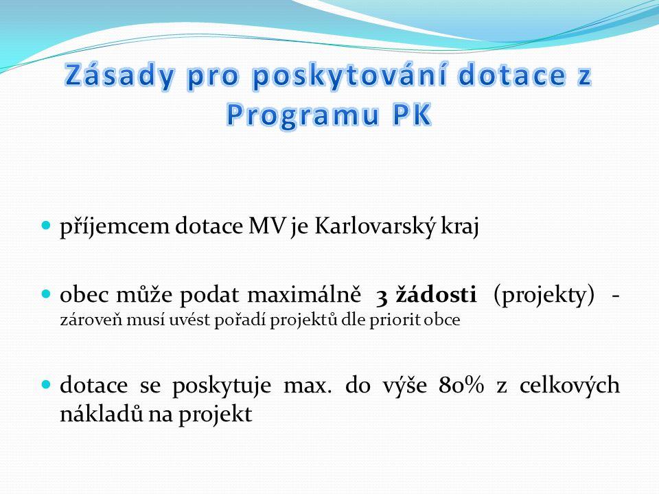 příjemcem dotace MV je Karlovarský kraj obec může podat maximálně 3 žádosti (projekty) - zároveň musí uvést pořadí projektů dle priorit obce dotace se poskytuje max.