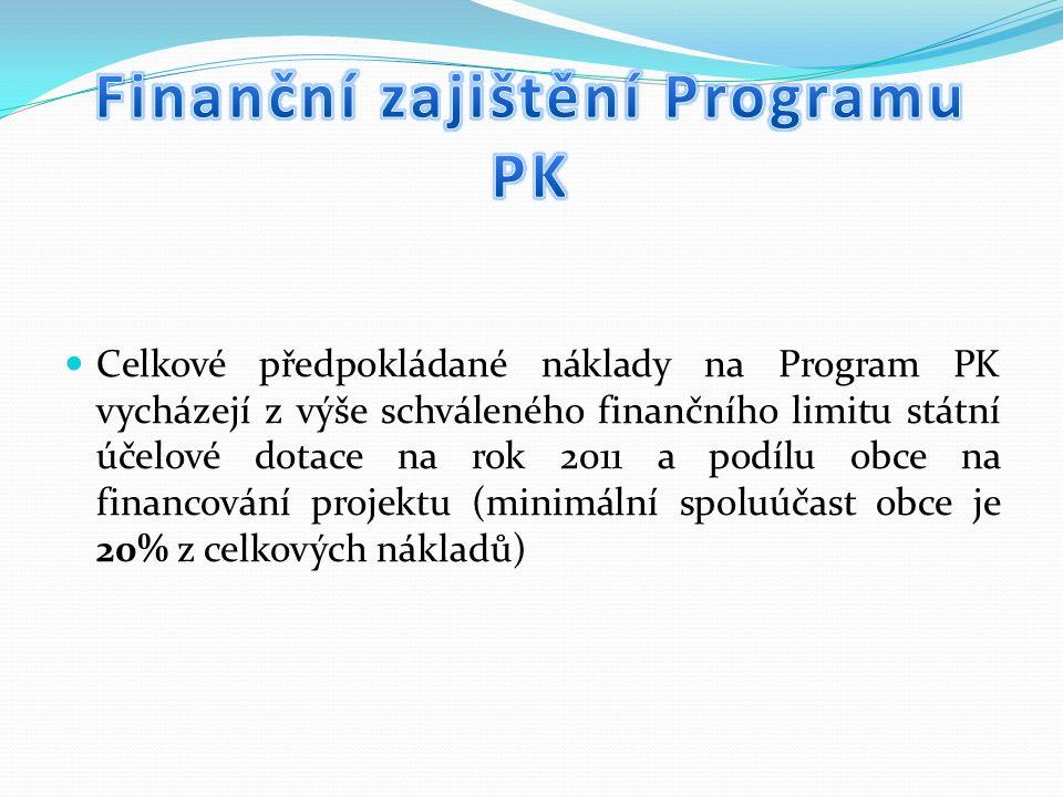 Celkové předpokládané náklady na Program PK vycházejí z výše schváleného finančního limitu státní účelové dotace na rok 2011 a podílu obce na financování projektu (minimální spoluúčast obce je 20% z celkových nákladů)