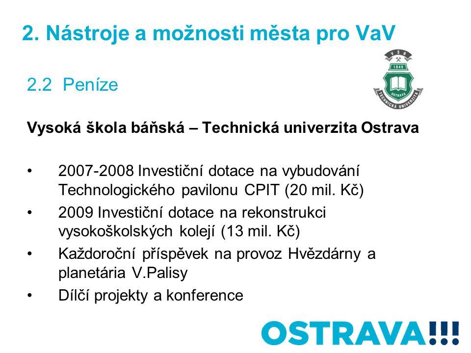 2. Nástroje a možnosti města pro VaV 2.2 Peníze Vysoká škola báňská – Technická univerzita Ostrava 2007-2008 Investiční dotace na vybudování Technolog