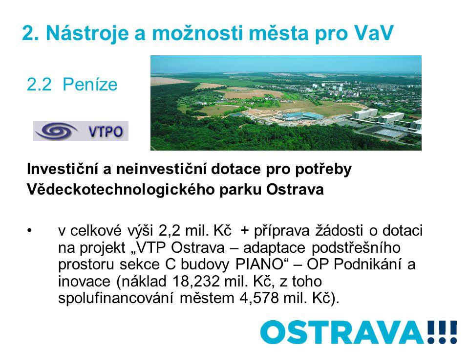 2. Nástroje a možnosti města pro VaV 2.2 Peníze Investiční a neinvestiční dotace pro potřeby Vědeckotechnologického parku Ostrava v celkové výši 2,2 m