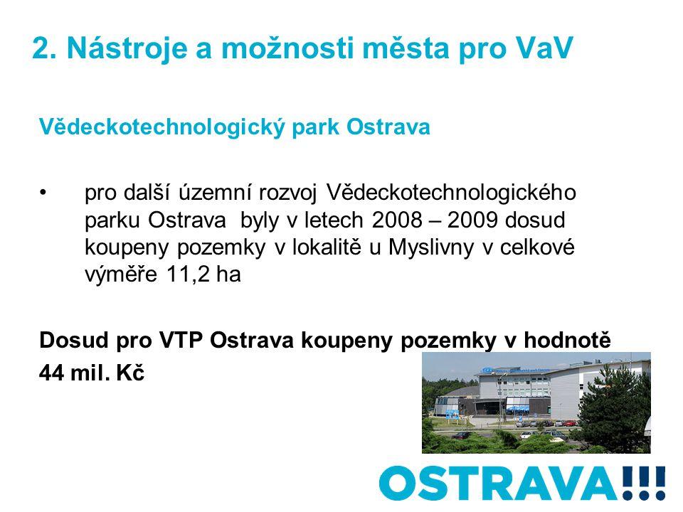 2. Nástroje a možnosti města pro VaV Vědeckotechnologický park Ostrava pro další územní rozvoj Vědeckotechnologického parku Ostrava byly v letech 2008