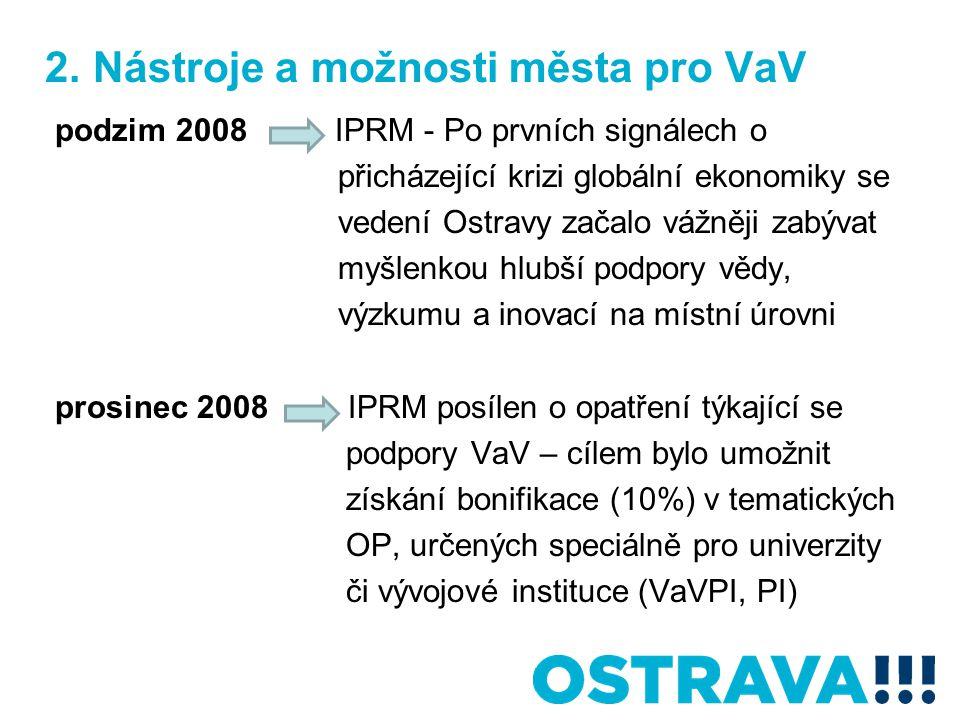 2. Nástroje a možnosti města pro VaV podzim 2008 IPRM - Po prvních signálech o přicházející krizi globální ekonomiky se vedení Ostravy začalo vážněji