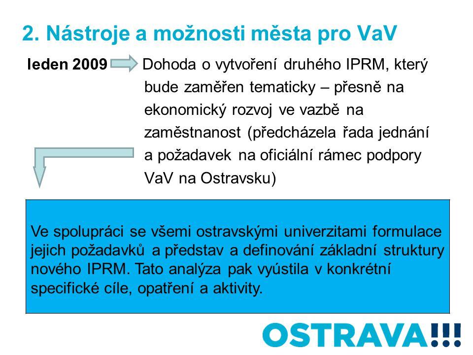 2. Nástroje a možnosti města pro VaV leden 2009 Dohoda o vytvoření druhého IPRM, který bude zaměřen tematicky – přesně na ekonomický rozvoj ve vazbě n