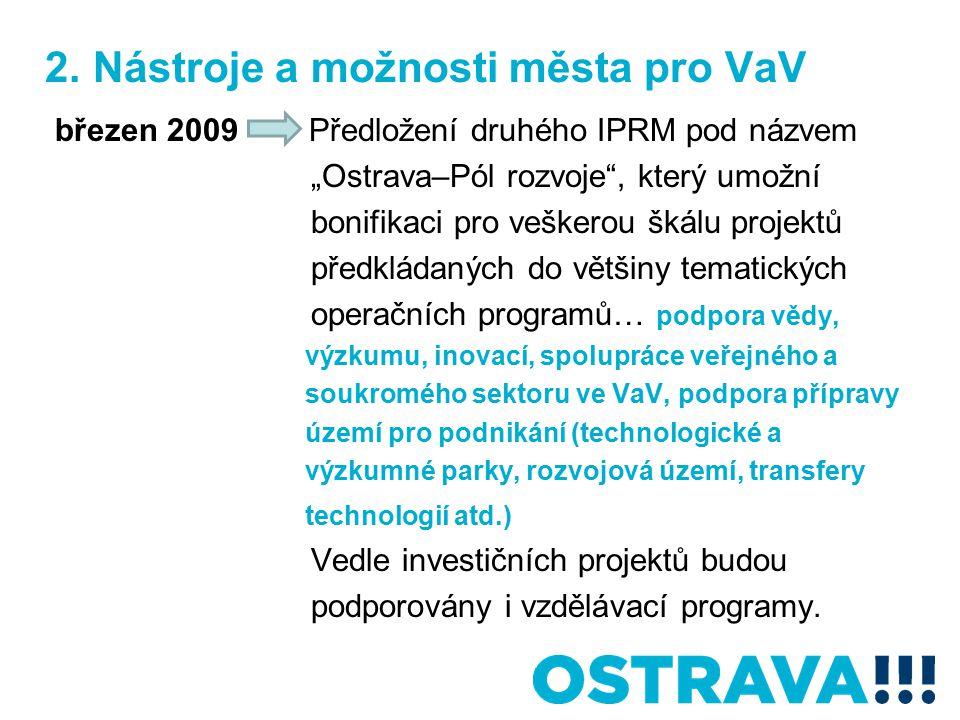 """2. Nástroje a možnosti města pro VaV březen 2009 Předložení druhého IPRM pod názvem """"Ostrava–Pól rozvoje"""", který umožní bonifikaci pro veškerou škálu"""