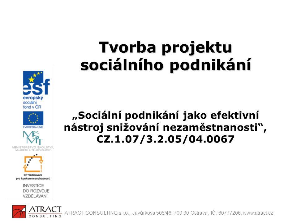 """Tvorba projektu sociálního podnikání Tvorba projektu sociálního podnikání """"Sociální podnikání jako efektivní nástroj snižování nezaměstnanosti"""", CZ.1."""
