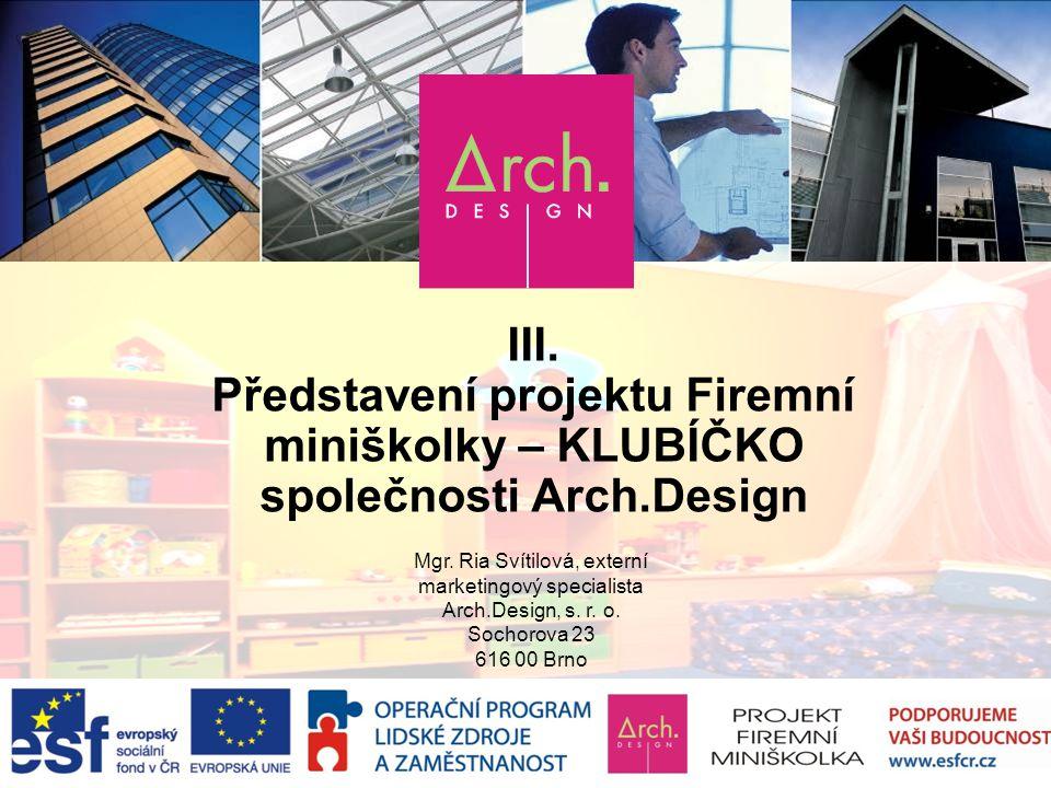 III.Představení projektu Firemní miniškolky – KLUBÍČKO společnosti Arch.Design Mgr.