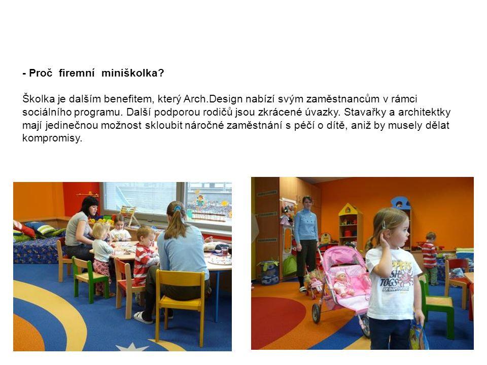 - Proč firemní miniškolka? Školka je dalším benefitem, který Arch.Design nabízí svým zaměstnancům v rámci sociálního programu. Další podporou rodičů j