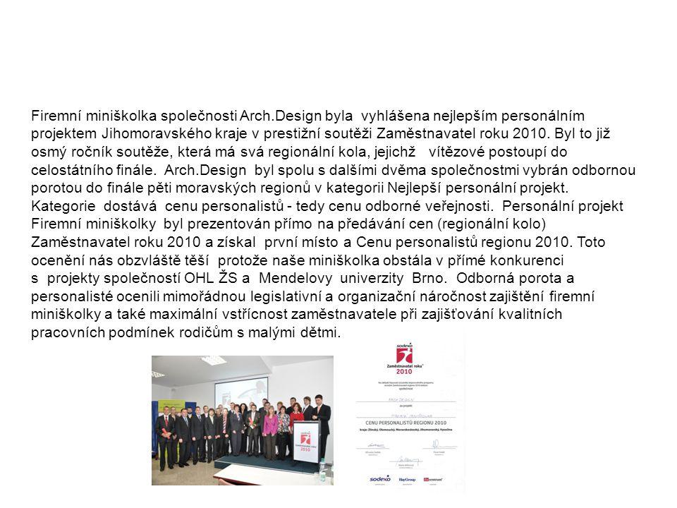 Zaměstnavatel roku 2010 Firemní miniškolka společnosti Arch.Design byla vyhlášena nejlepším personálním projektem Jihomoravského kraje v prestižní soutěži Zaměstnavatel roku 2010.