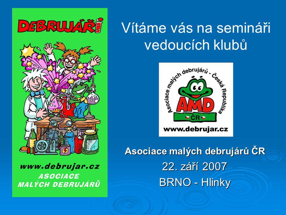 Asociace malých debrujárů ČR 22. září 2007 BRNO - Hlinky Vítáme vás na semináři vedoucích klubů