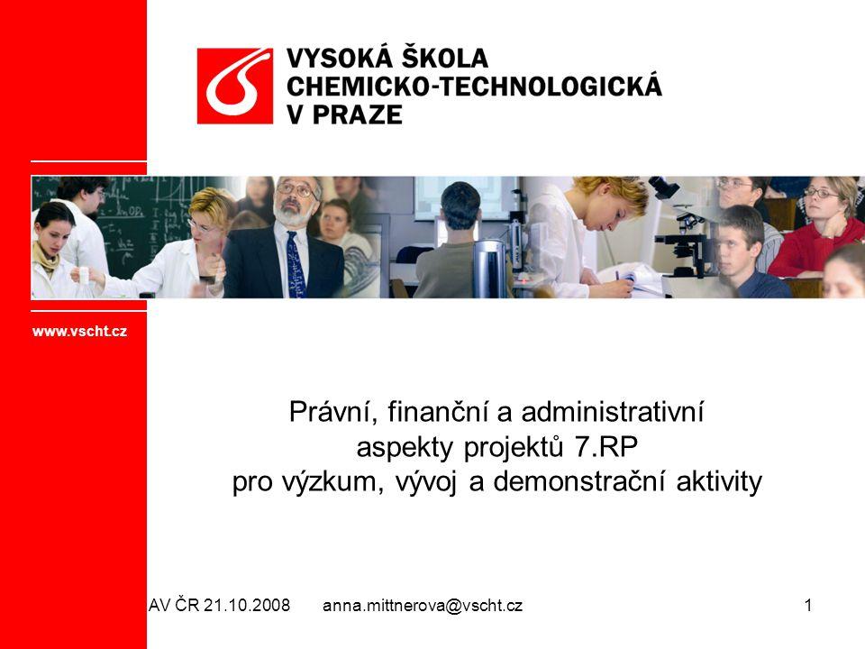 anna.mittnerova@vscht.cz1 Právní, finanční a administrativní aspekty projektů 7.RP pro výzkum, vývoj a demonstrační aktivity www.vscht.cz AV ČR 21.10.2008