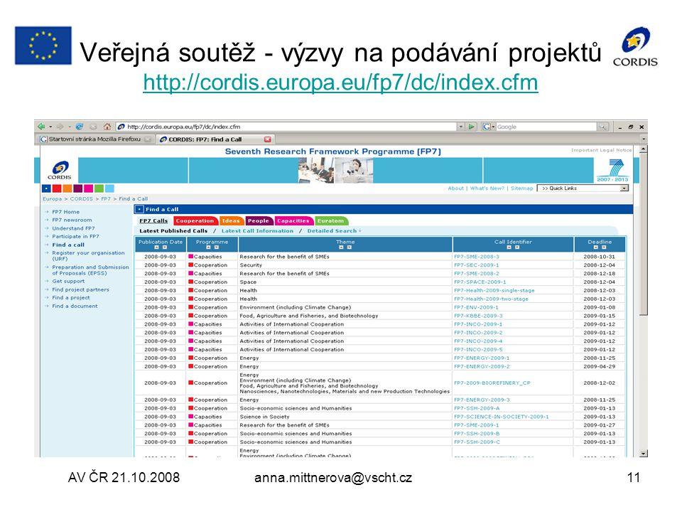 AV ČR 21.10.2008anna.mittnerova@vscht.cz11 Veřejná soutěž - výzvy na podávání projektů http://cordis.europa.eu/fp7/dc/index.cfm http://cordis.europa.eu/fp7/dc/index.cfm