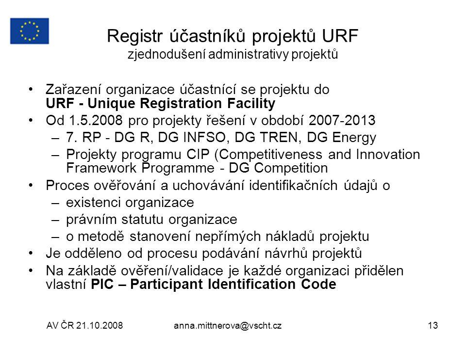 AV ČR 21.10.2008anna.mittnerova@vscht.cz13 Registr účastníků projektů URF zjednodušení administrativy projektů Zařazení organizace účastnící se projektu do URF - Unique Registration Facility Od 1.5.2008 pro projekty řešení v období 2007-2013 –7.