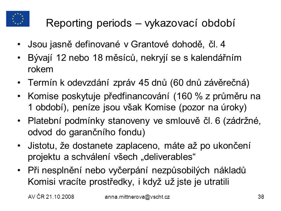 AV ČR 21.10.2008anna.mittnerova@vscht.cz38 Reporting periods – vykazovací období Jsou jasně definované v Grantové dohodě, čl.