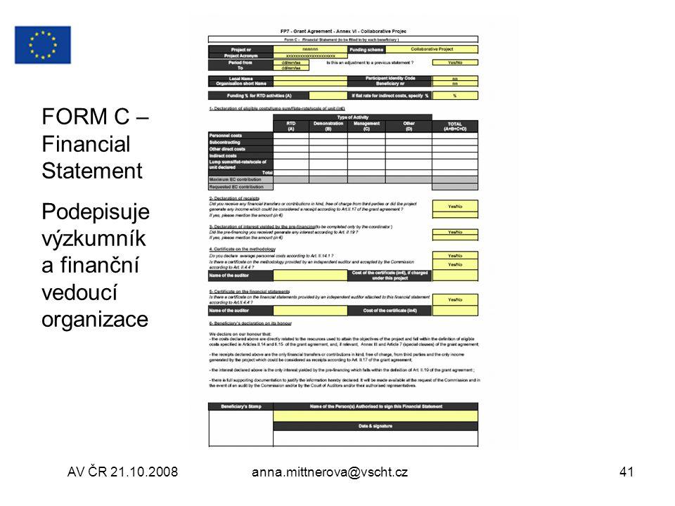 AV ČR 21.10.2008anna.mittnerova@vscht.cz41 FORM C – Financial Statement Podepisuje výzkumník a finanční vedoucí organizace