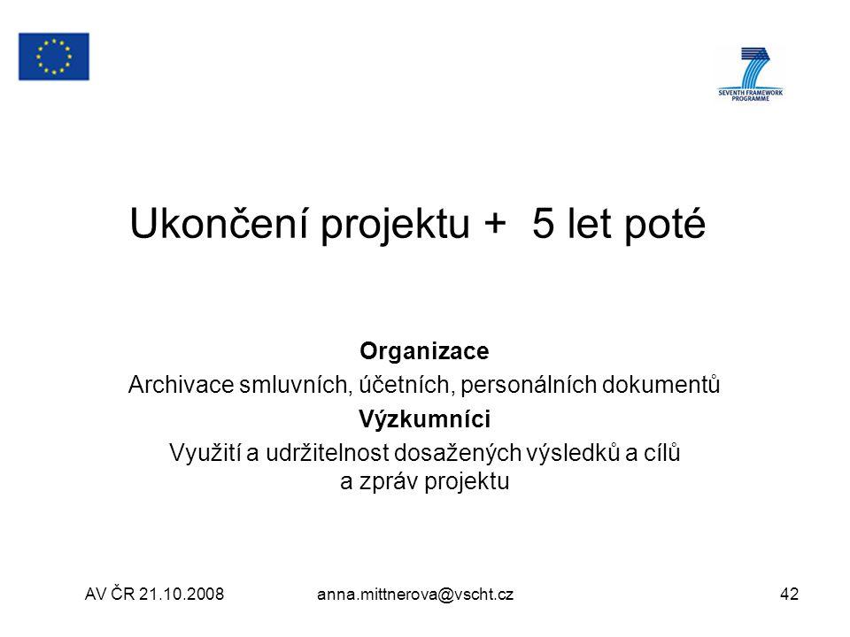 AV ČR 21.10.2008anna.mittnerova@vscht.cz42 Ukončení projektu + 5 let poté Organizace Archivace smluvních, účetních, personálních dokumentů Výzkumníci Využití a udržitelnost dosažených výsledků a cílů a zpráv projektu